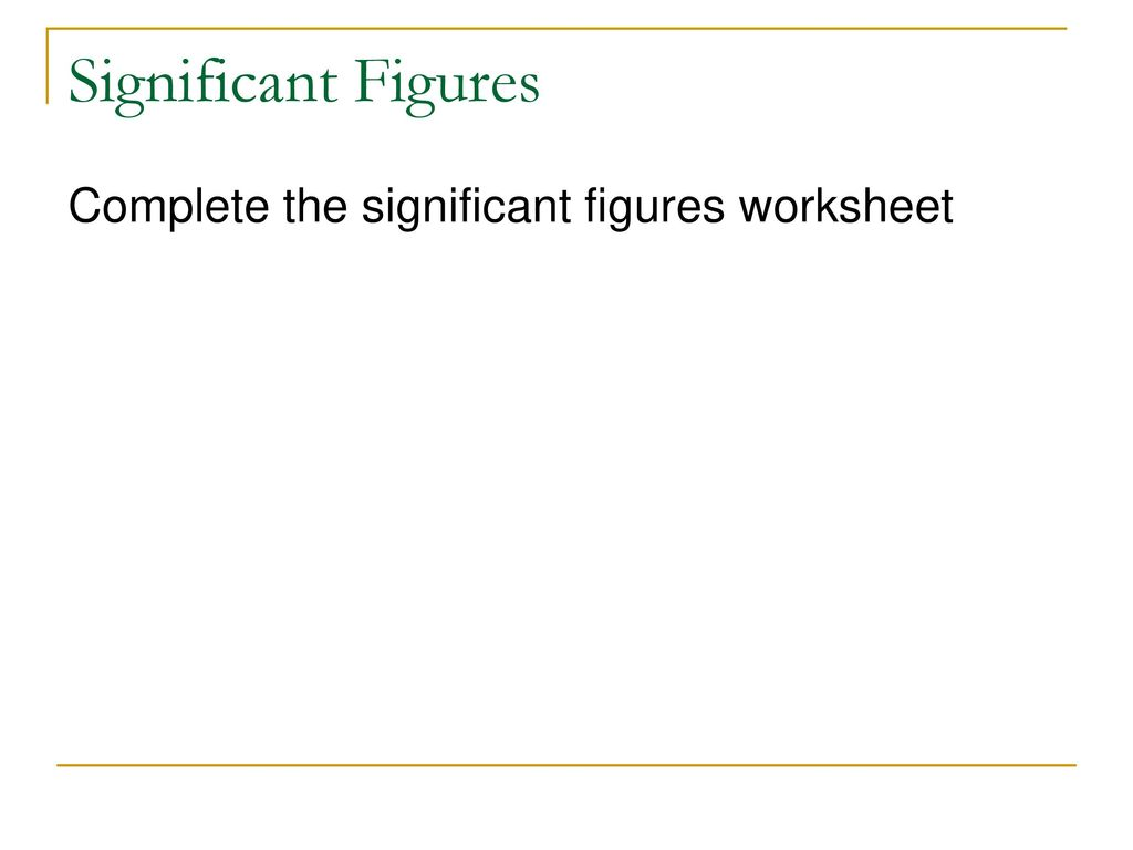 worksheet Sig Figs Worksheet significant figures why are important ppt download 8 complete the worksheet