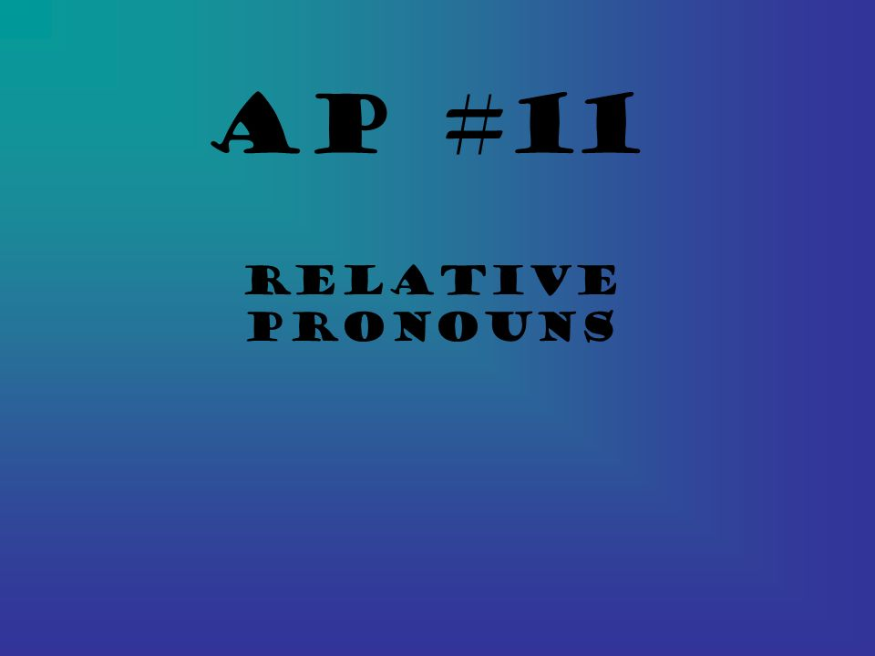 AP #11 Relative Pronouns