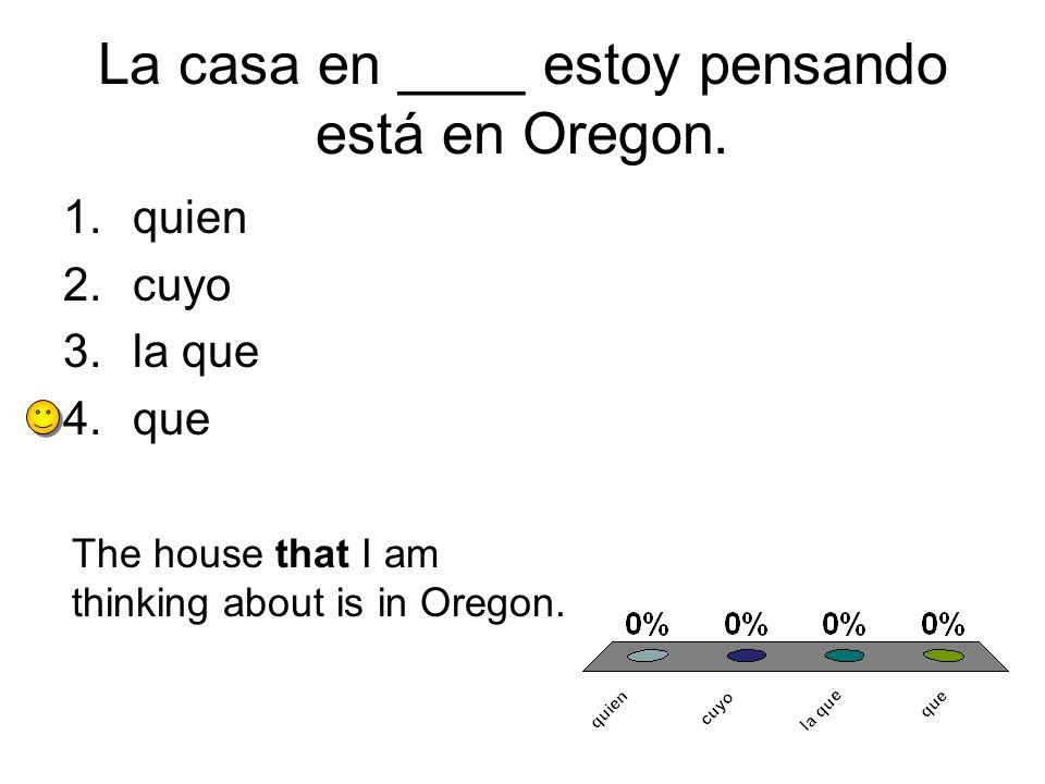 La casa en ____ estoy pensando está en Oregon.