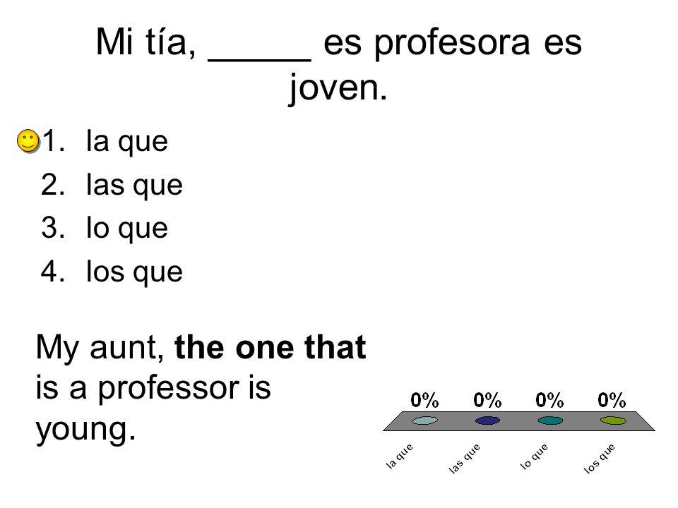 Mi tía, _____ es profesora es joven.