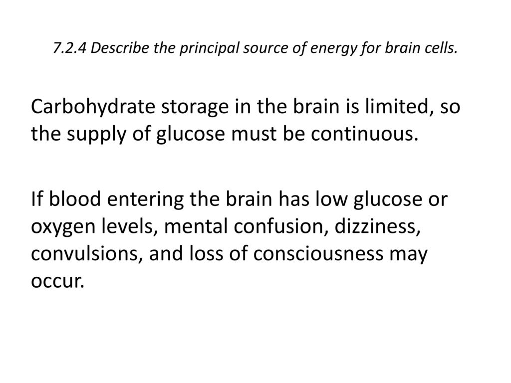 7.2.4 Describe the principal source of energy for brain cells.
