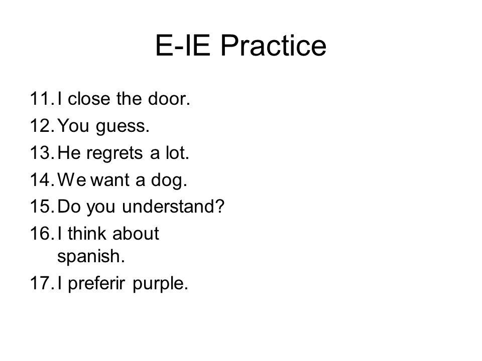 E-IE Practice I close the door. You guess. He regrets a lot.