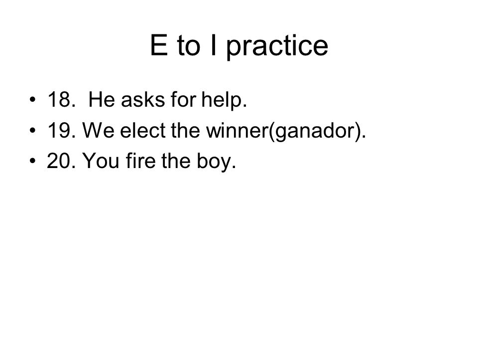 E to I practice 18. He asks for help.