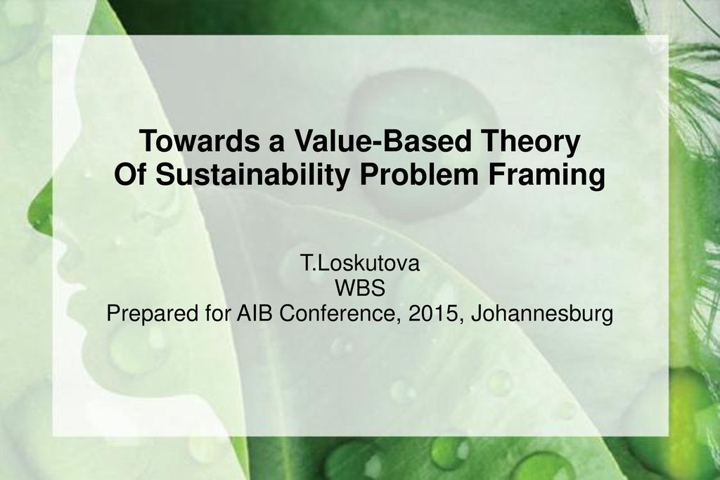 Towards a Value-Based Theory Of Sustainability Problem Framing - ppt ...