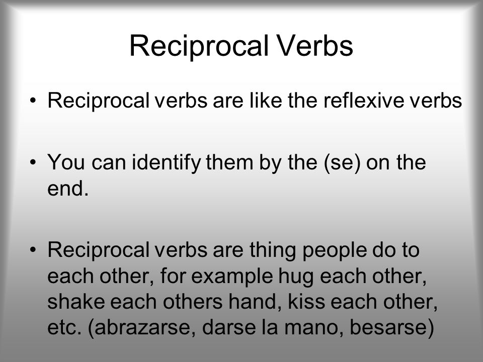 Reciprocal Verbs Reciprocal verbs are like the reflexive verbs