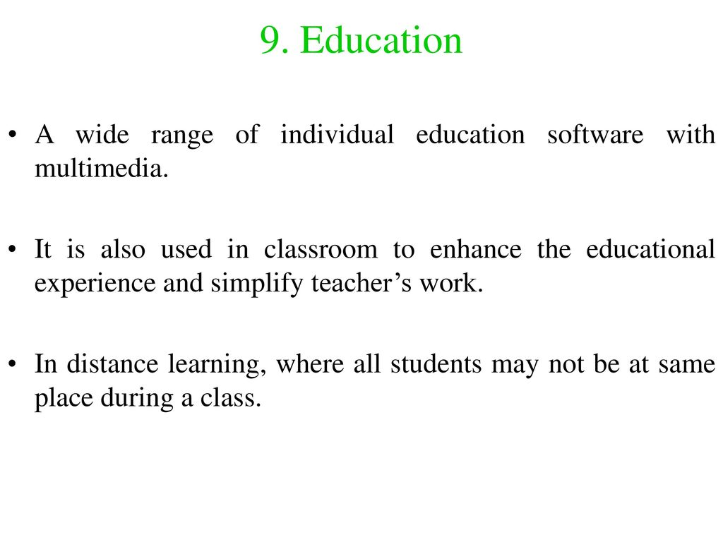 9. Education A wide range of individual education software with multimedia.