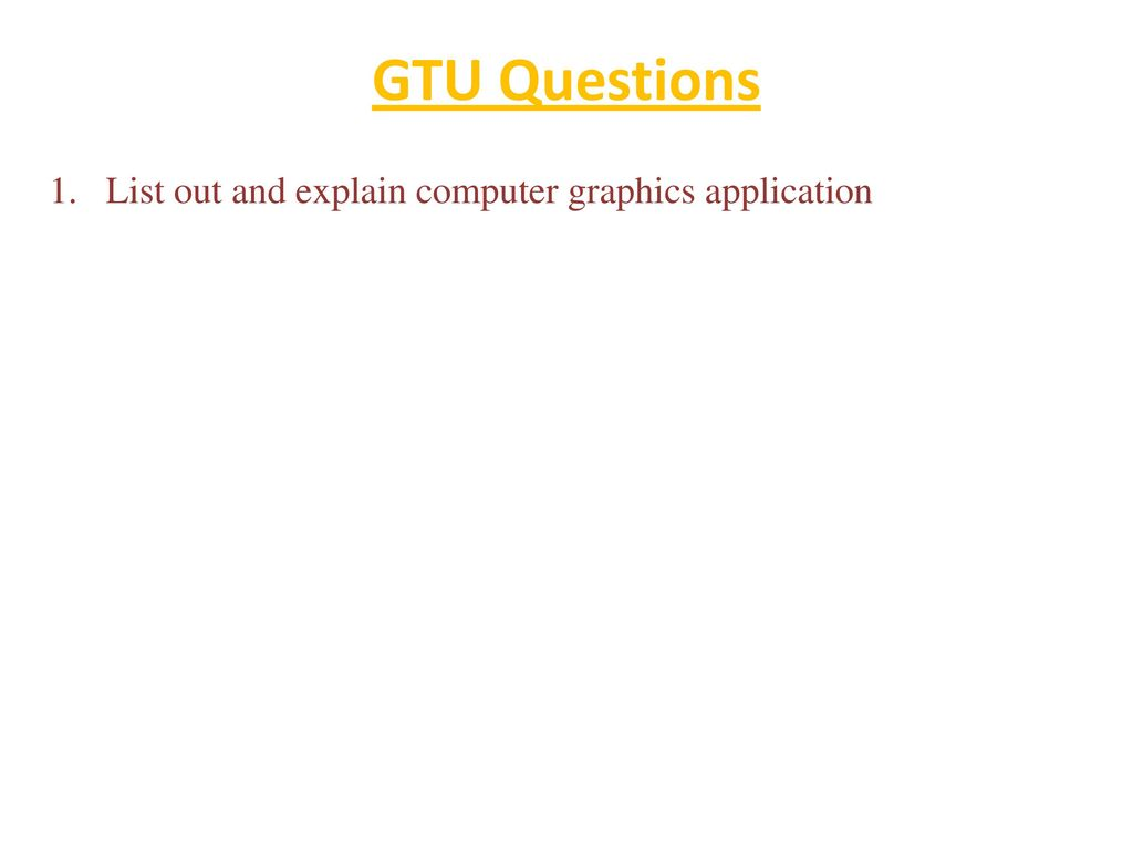 GTU Questions List out and explain computer graphics application