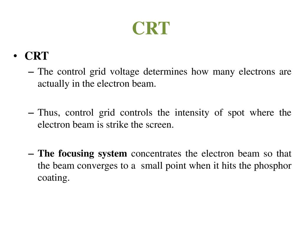CRT CRT. The control grid voltage determines how many electrons are actually in the electron beam.