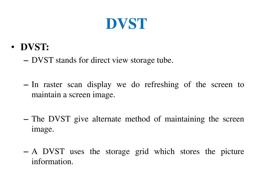 DVST DVST: DVST stands for direct view storage tube.