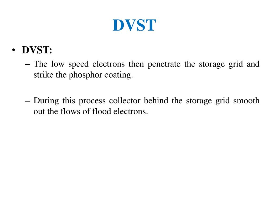 DVST DVST: The low speed electrons then penetrate the storage grid and strike the phosphor coating.