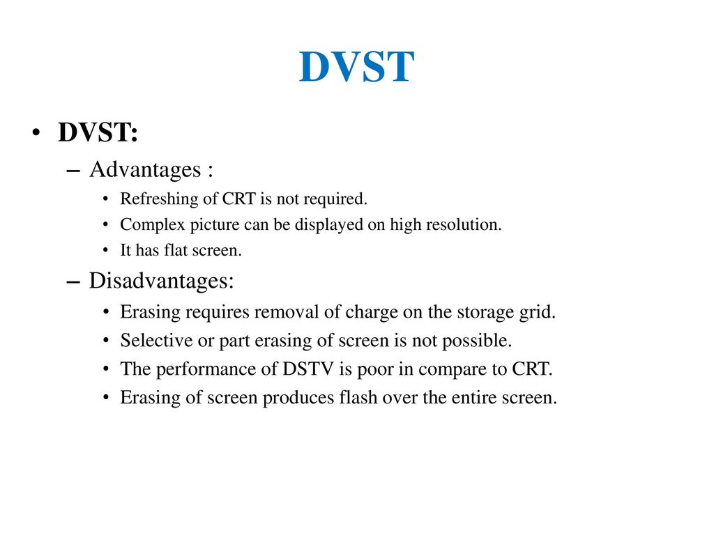 DVST DVST: Advantages : Disadvantages: