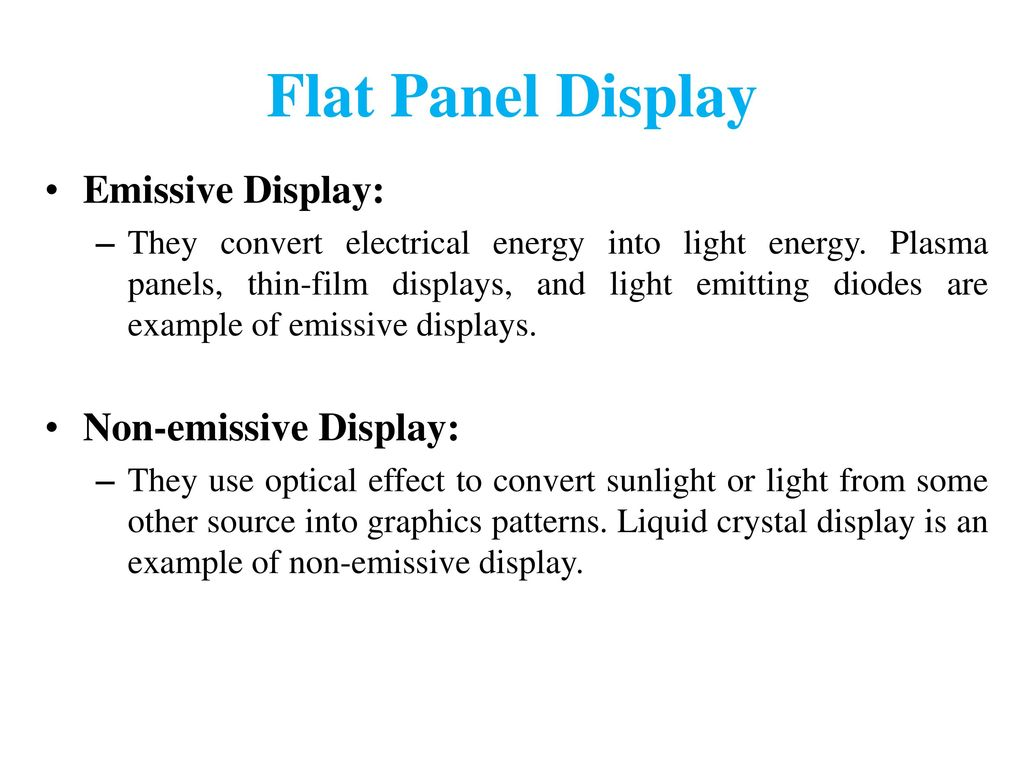 Flat Panel Display Emissive Display: Non-emissive Display: