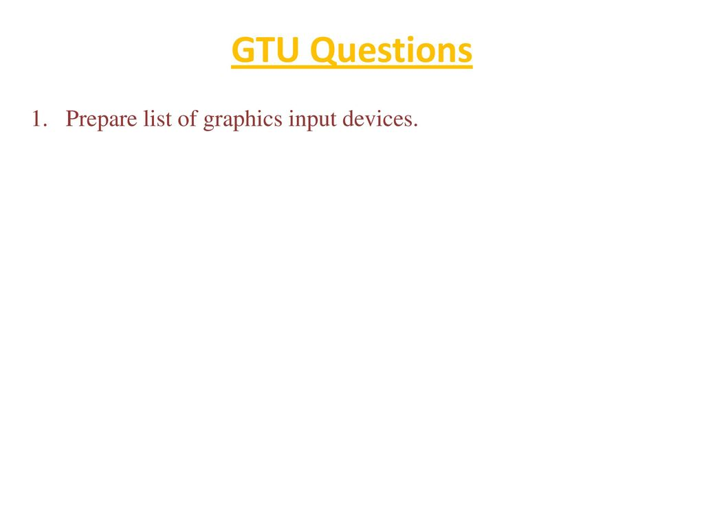 GTU Questions Prepare list of graphics input devices.