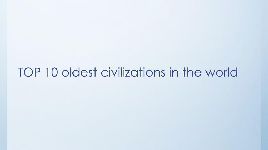 TOP 10 oldest civilizations in the world