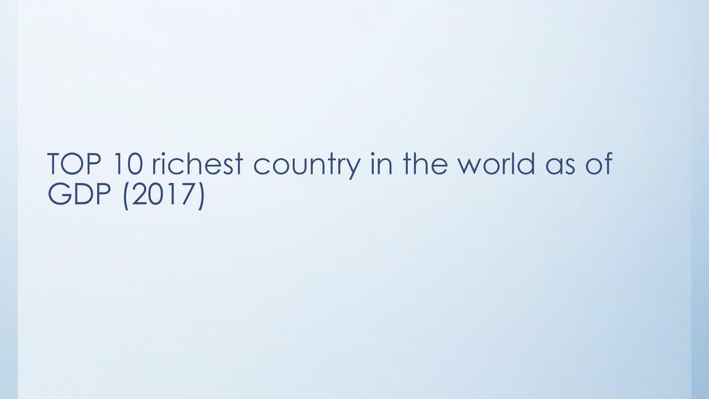 TOP 10 richest country in the world as of GDP (2017)