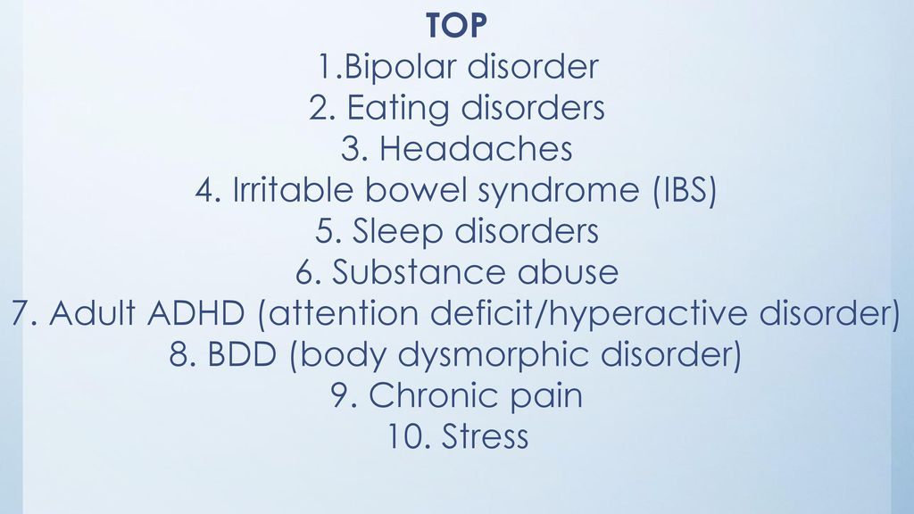 4. Irritable bowel syndrome (IBS) 5. Sleep disorders