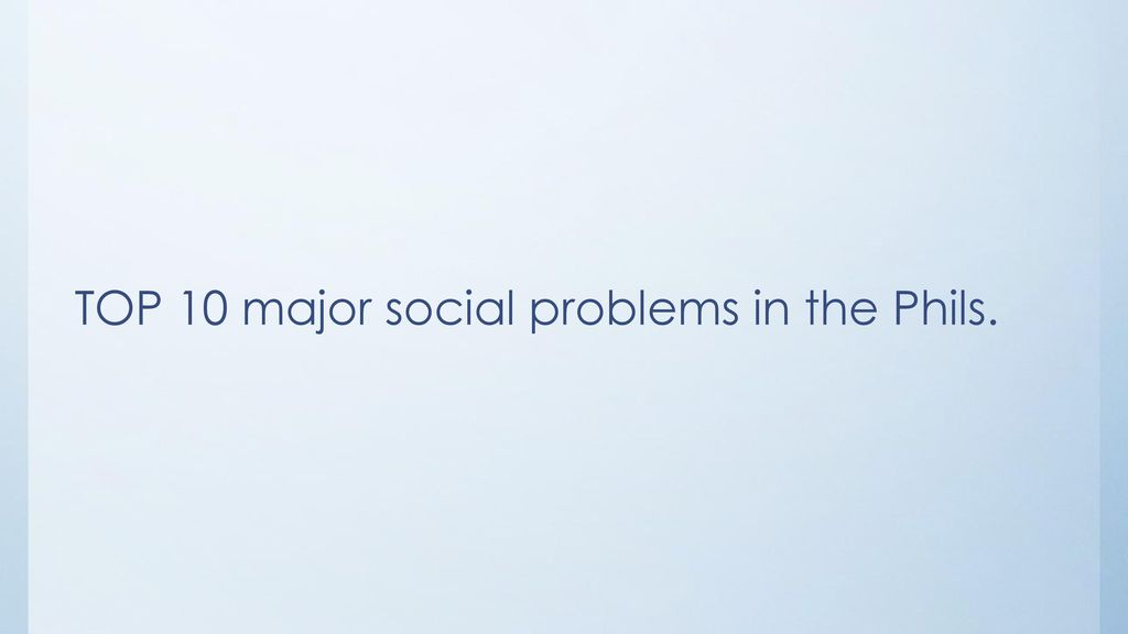 TOP 10 major social problems in the Phils.
