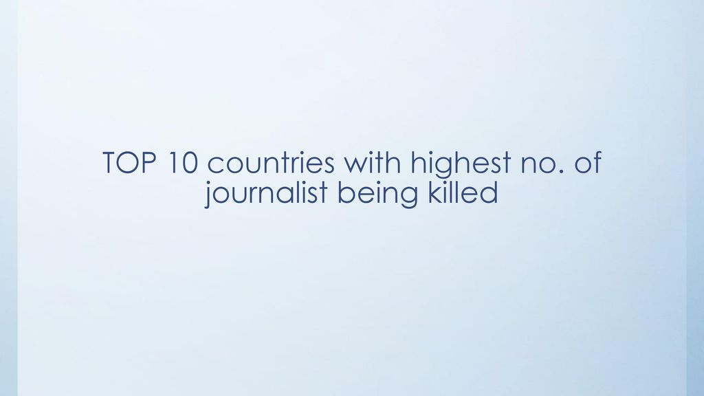 TOP 10 countries with highest no. of journalist being killed