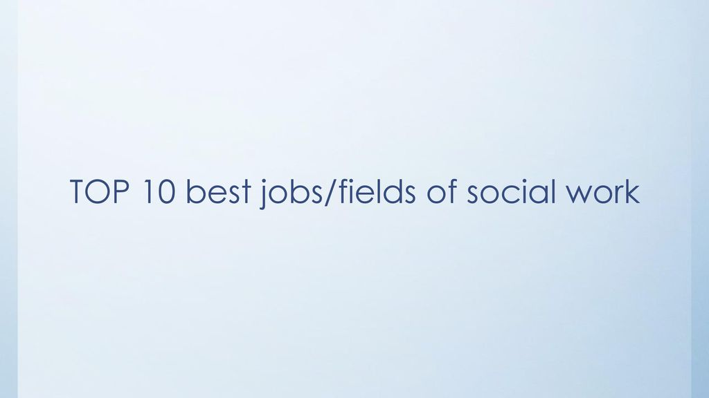TOP 10 best jobs/fields of social work