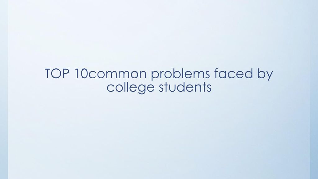 TOP 10common problems faced by college students