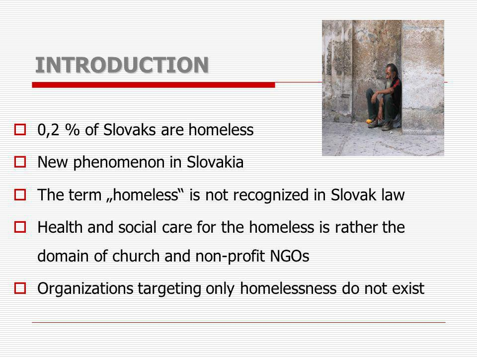 INTRODUCTION 0,2 % of Slovaks are homeless New phenomenon in Slovakia
