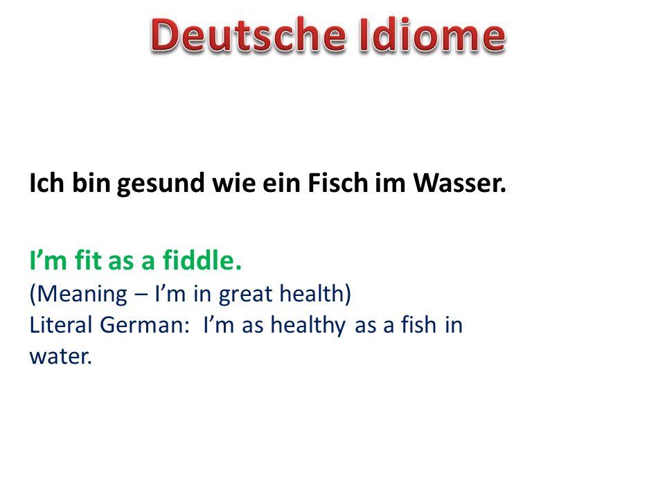 Deutsche Idiome Ich bin gesund wie ein Fisch im Wasser.