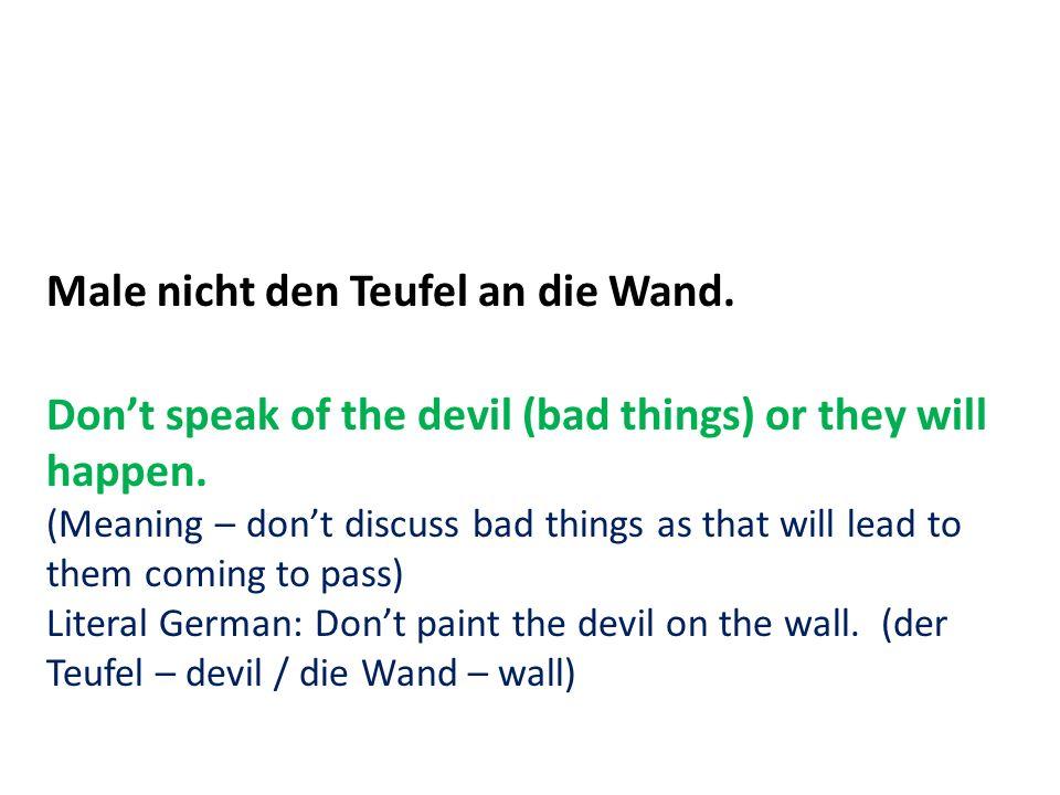Male nicht den Teufel an die Wand.