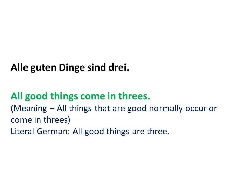Alle guten Dinge sind drei.