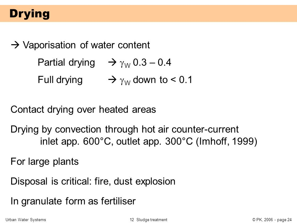 Drying  Vaporisation of water content Partial drying  W 0.3 – 0.4