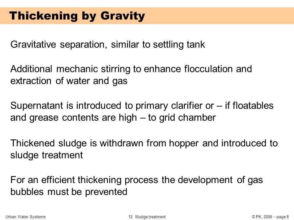 Thickening by Gravity Gravitative separation, similar to settling tank