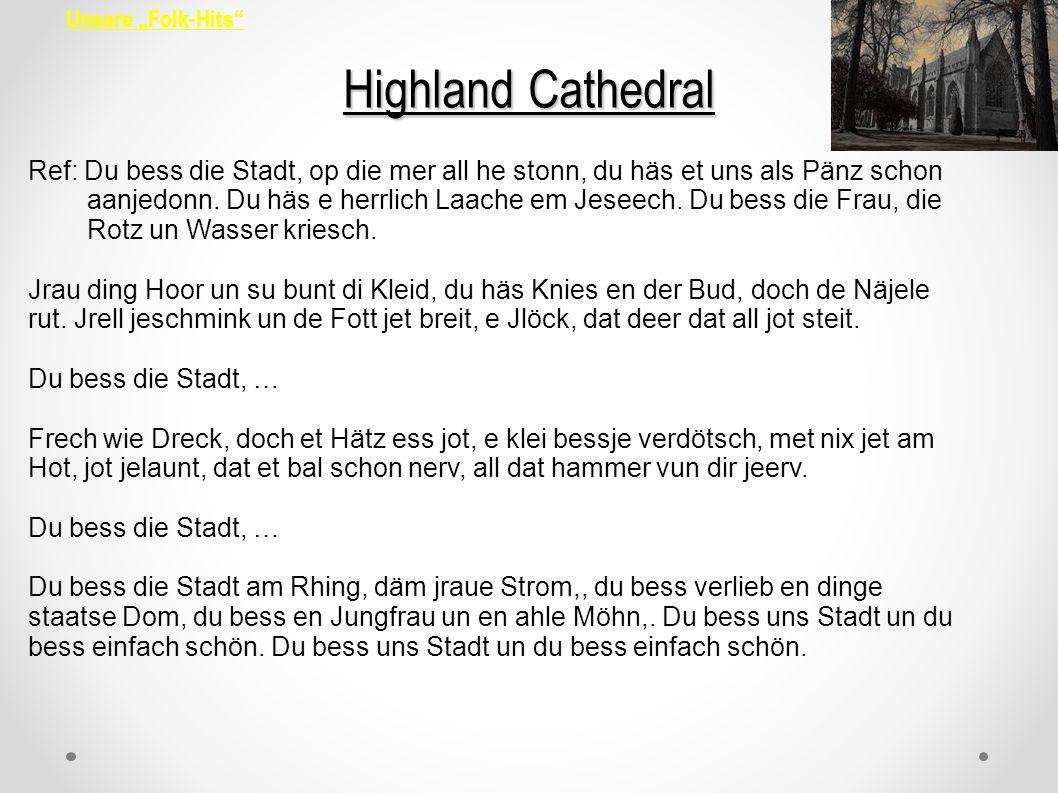"""Unsere """"Folk-Hits Highland Cathedral. Ref: Du bess die Stadt, op die mer all he stonn, du häs et uns als Pänz schon."""