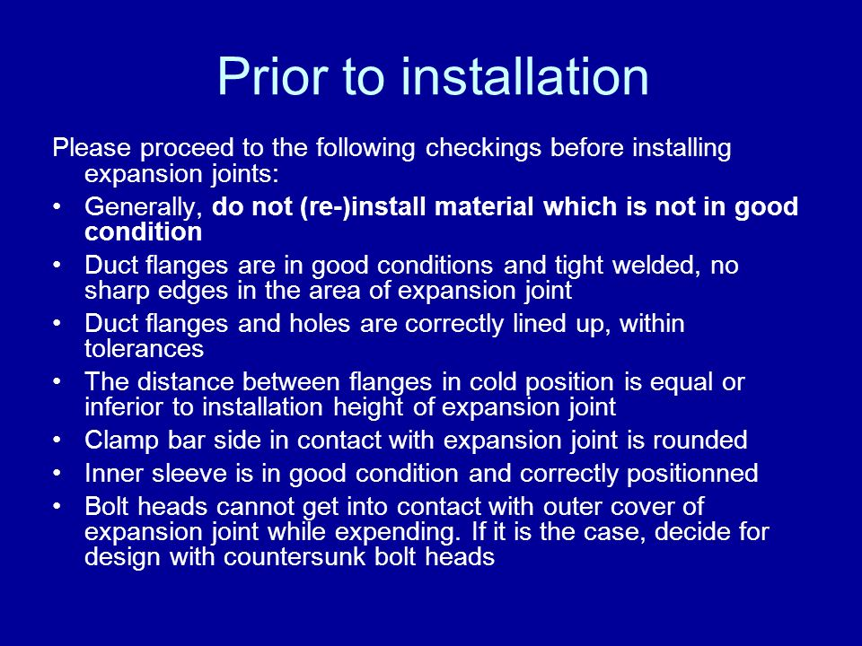 Prior to installation Please proceed to the following checkings before installing expansion joints:
