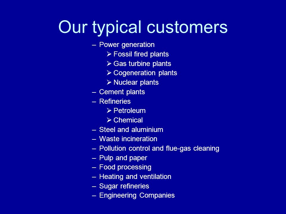 Our typical customers Power generation Fossil fired plants