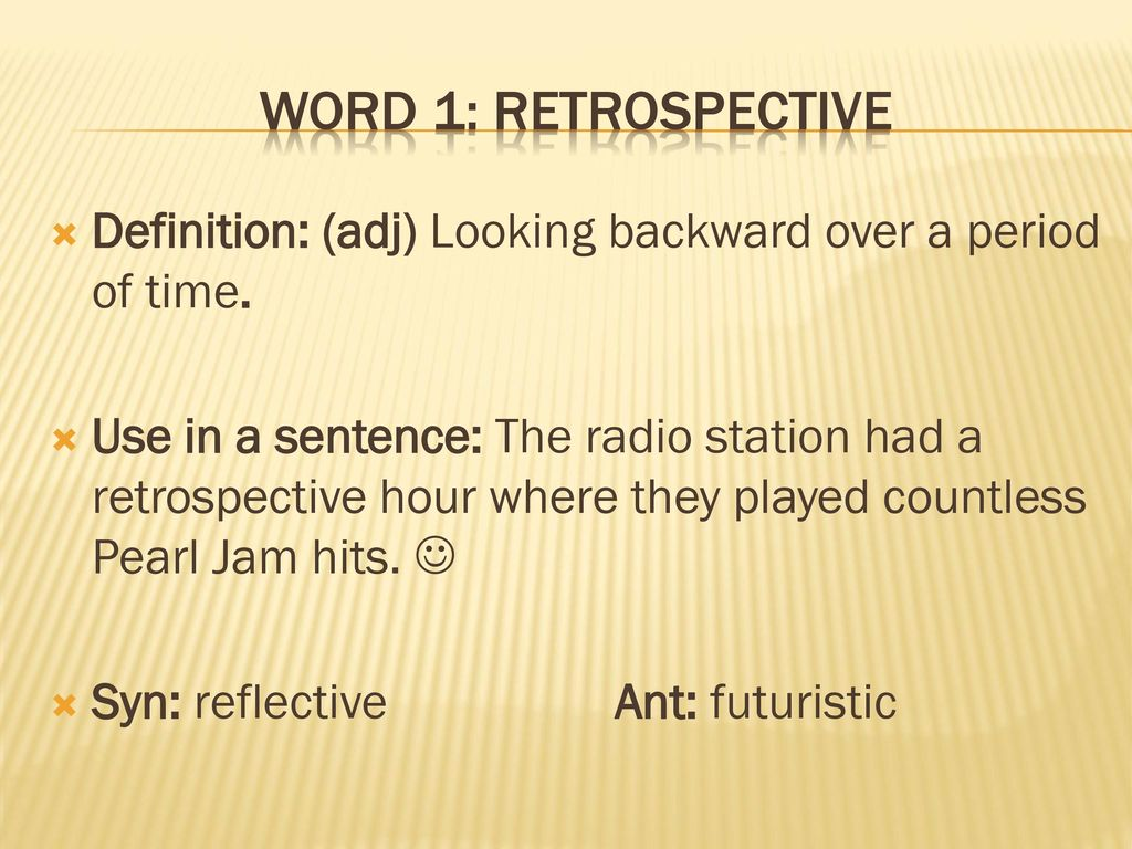 High Quality Word 1: Retrospective Definition: (adj) Looking Backward Over A Period Of  Time