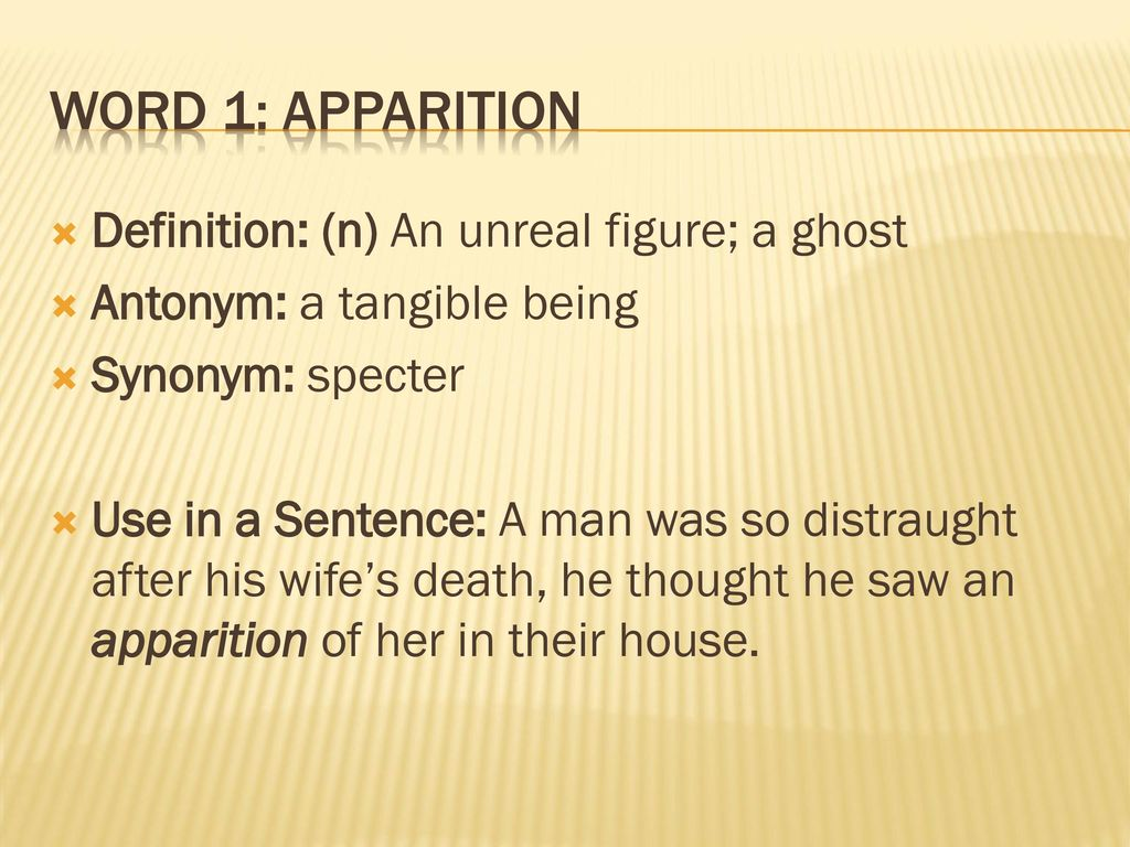 Word 1: Apparition Definition: (n) An Unreal Figure; A Ghost