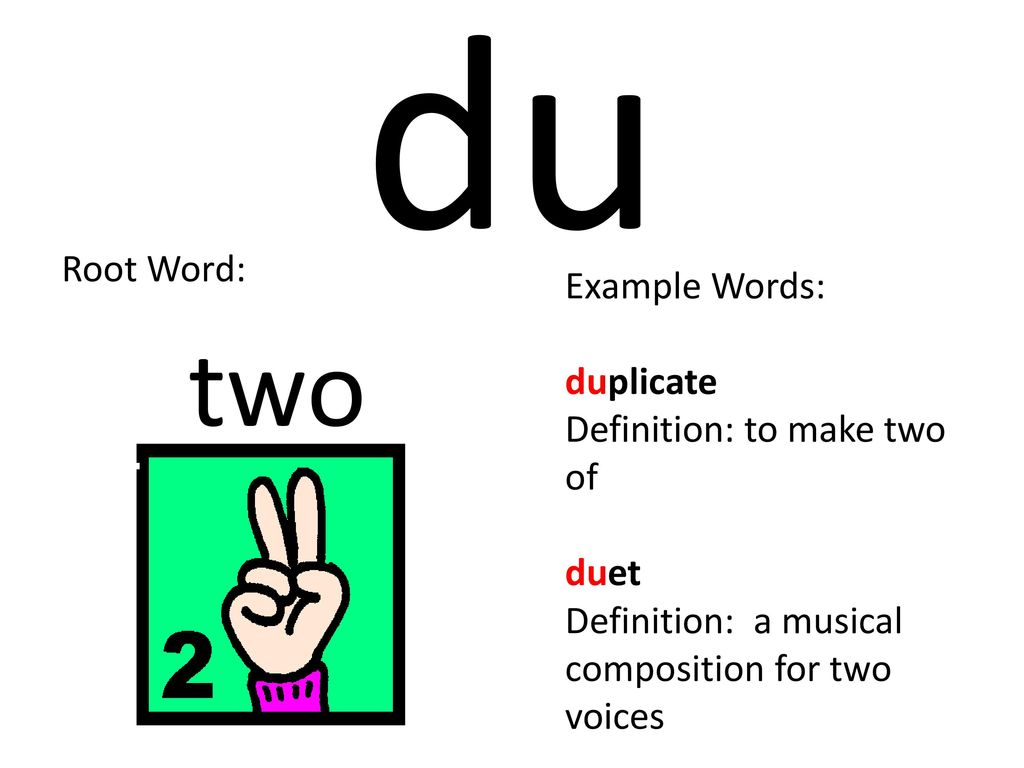 Du Two Root Word: Example Words: Duplicate Definition: To Make Two Of