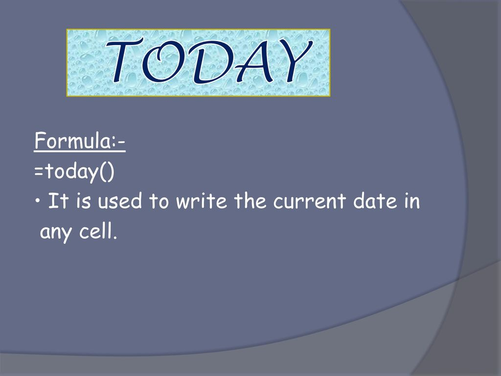 TODAY Formula:- =today() • It is used to write the current date in