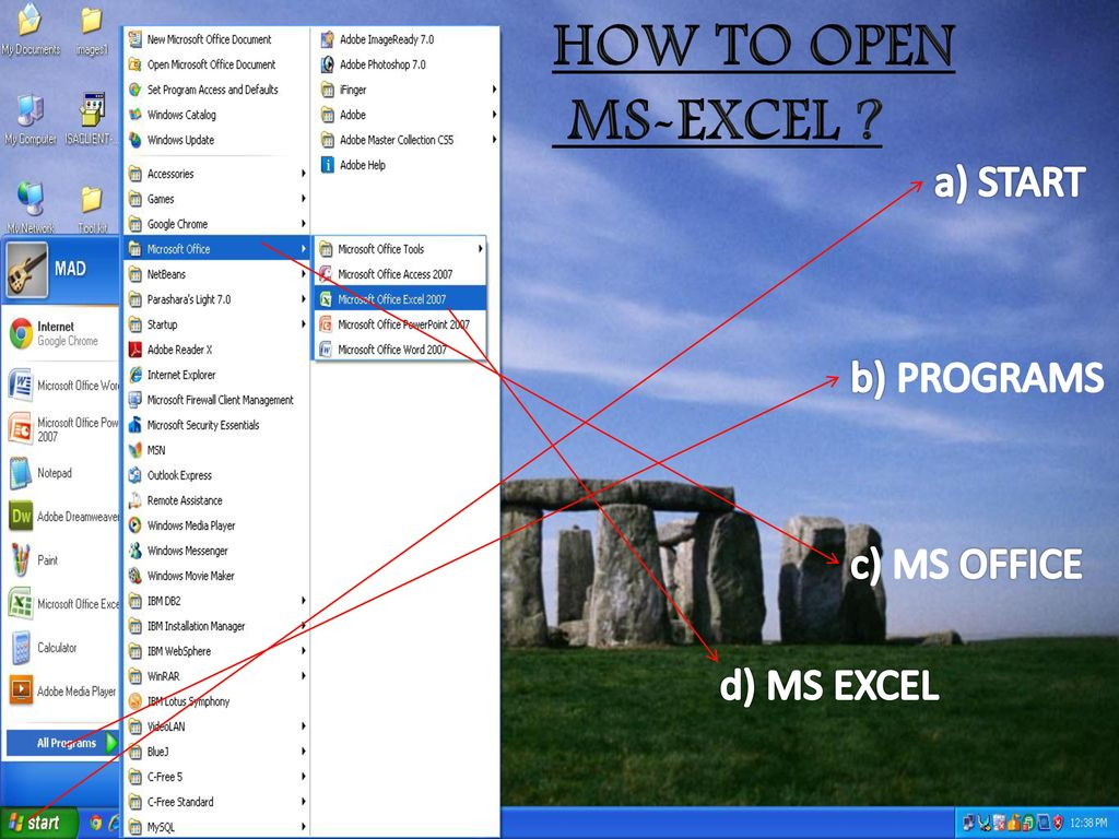 HOW TO OPEN MS-EXCEL a) START b) PROGRAMS c) MS OFFICE d) MS EXCEL