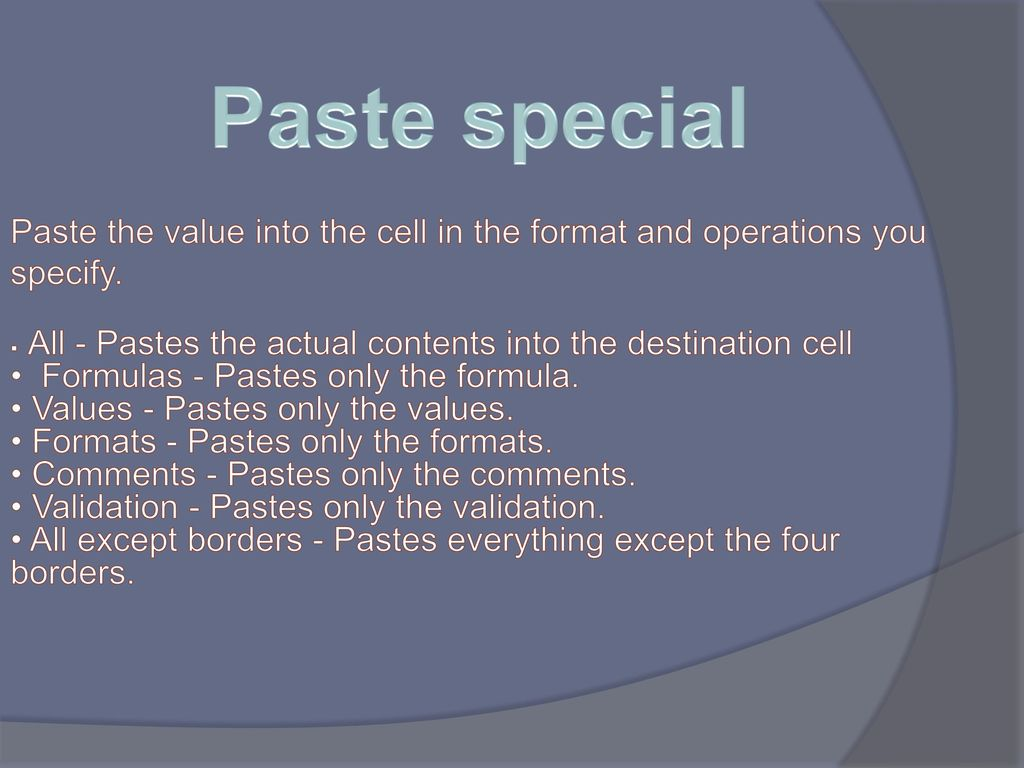 Paste special Paste the value into the cell in the format and operations you specify. All - Pastes the actual contents into the destination cell.
