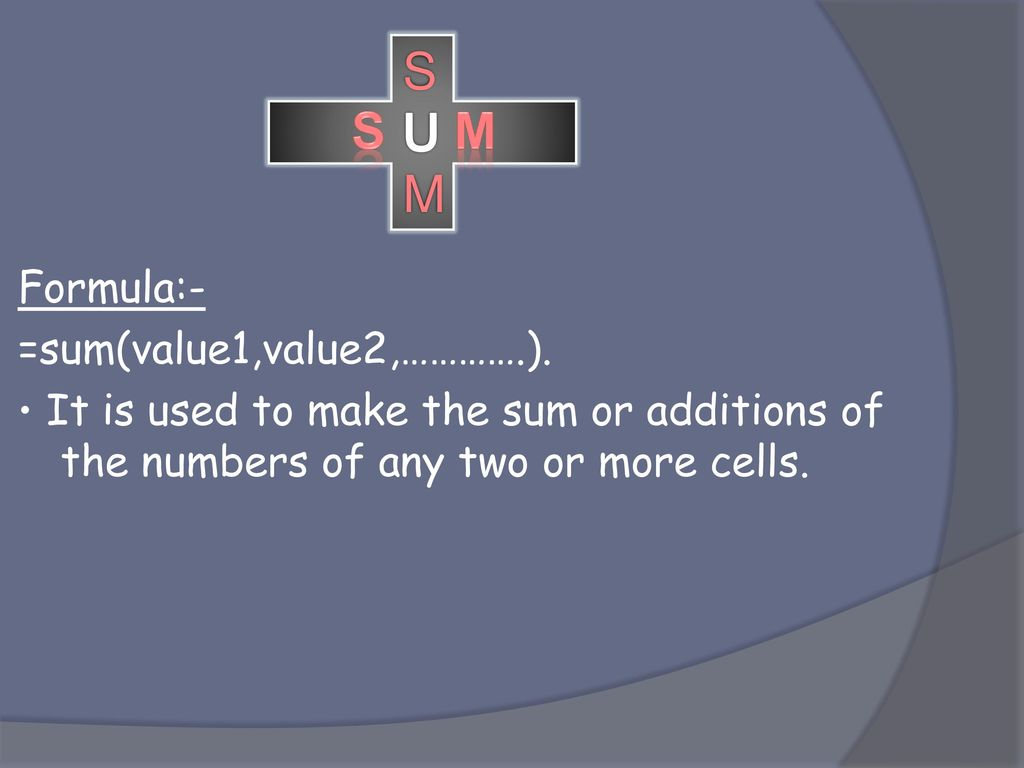 SUM S M Formula:- =sum(value1,value2,………….).