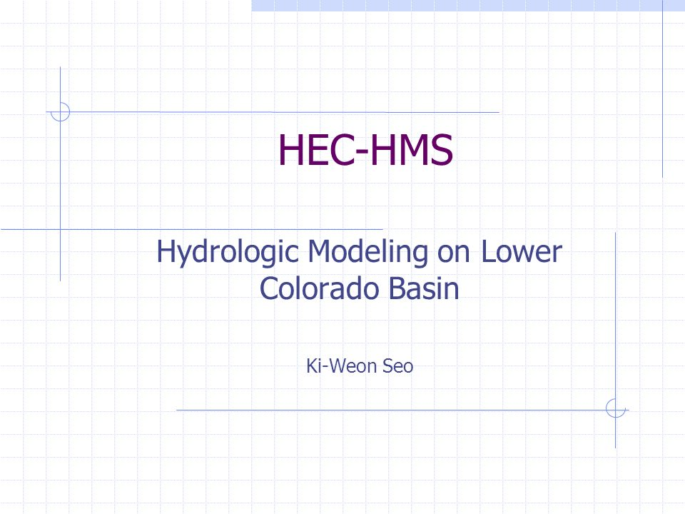Hydrologic Modeling on Lower Colorado Basin Ki-Weon Seo