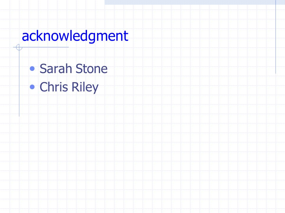 acknowledgment Sarah Stone Chris Riley