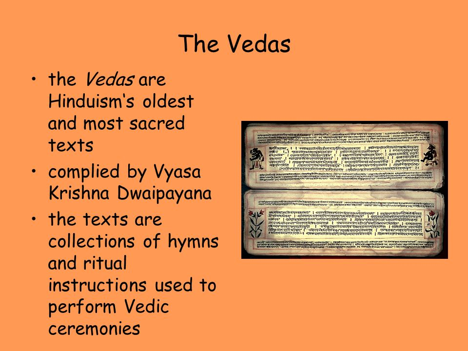 The Vedas the Vedas are Hinduism's oldest and most sacred texts