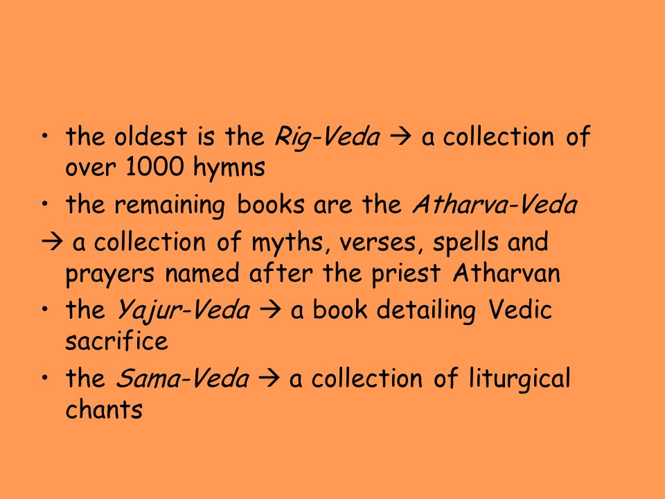 the oldest is the Rig-Veda  a collection of over 1000 hymns