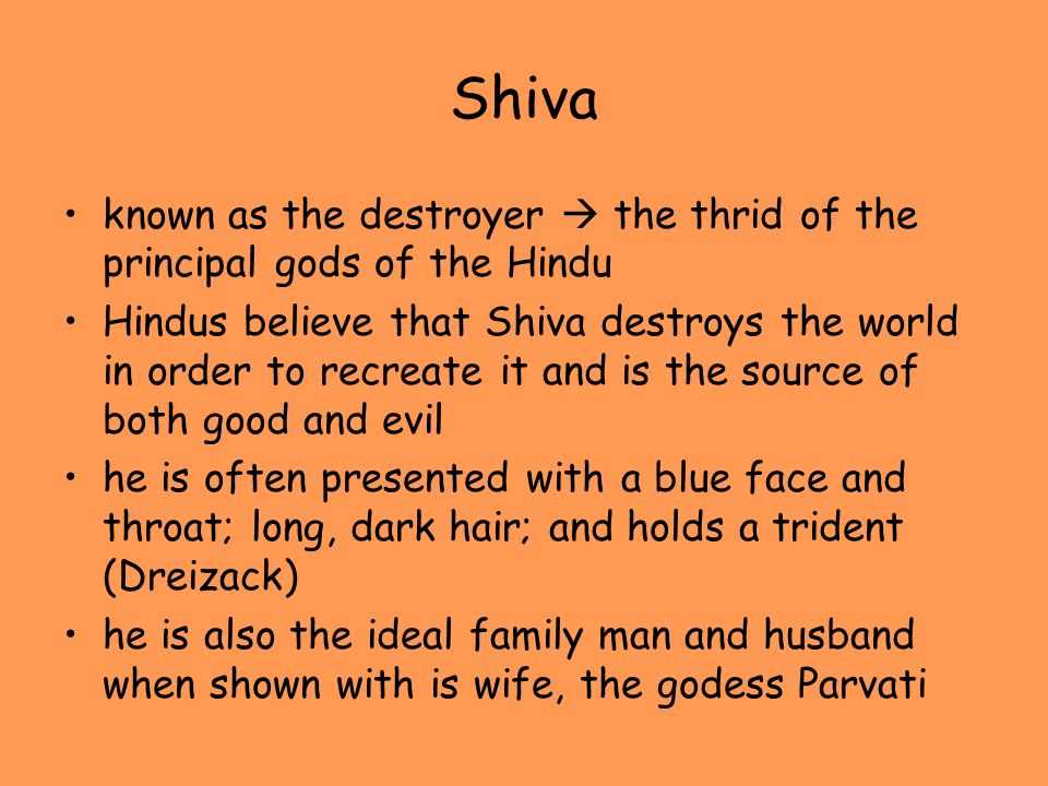 Shiva known as the destroyer  the thrid of the principal gods of the Hindu.