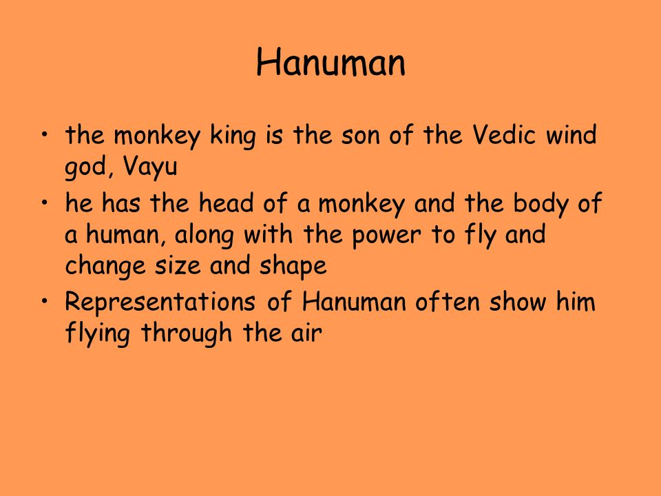 Hanuman the monkey king is the son of the Vedic wind god, Vayu