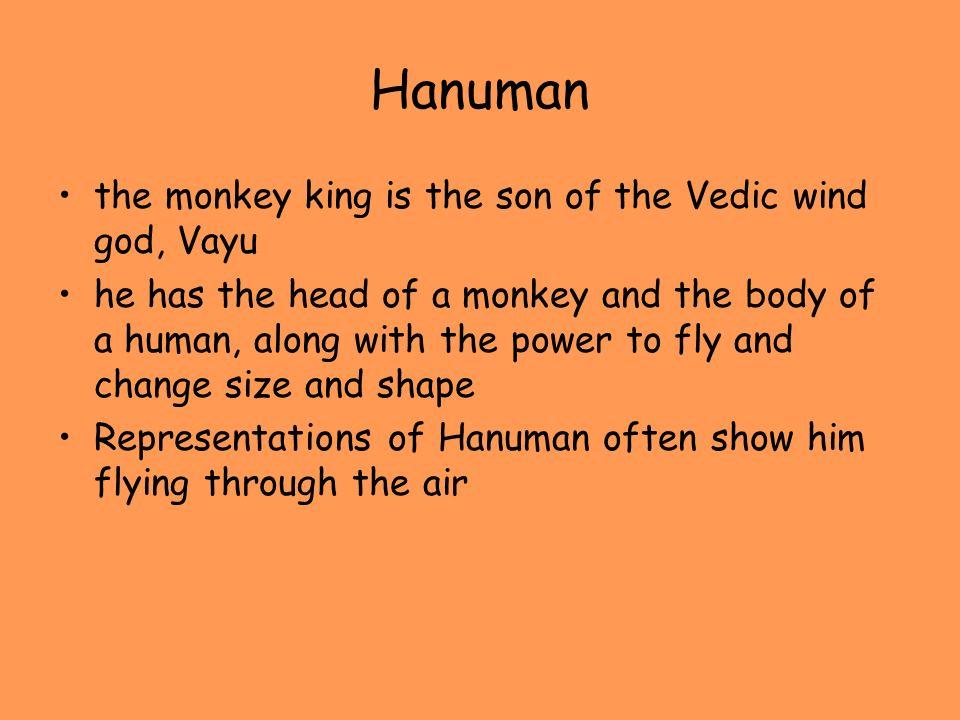 Hanuman the monkey king is the son of the Vedic wind god, Vayu