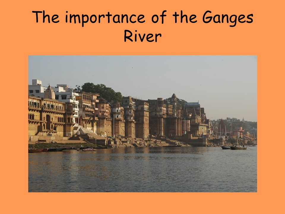 The importance of the Ganges River
