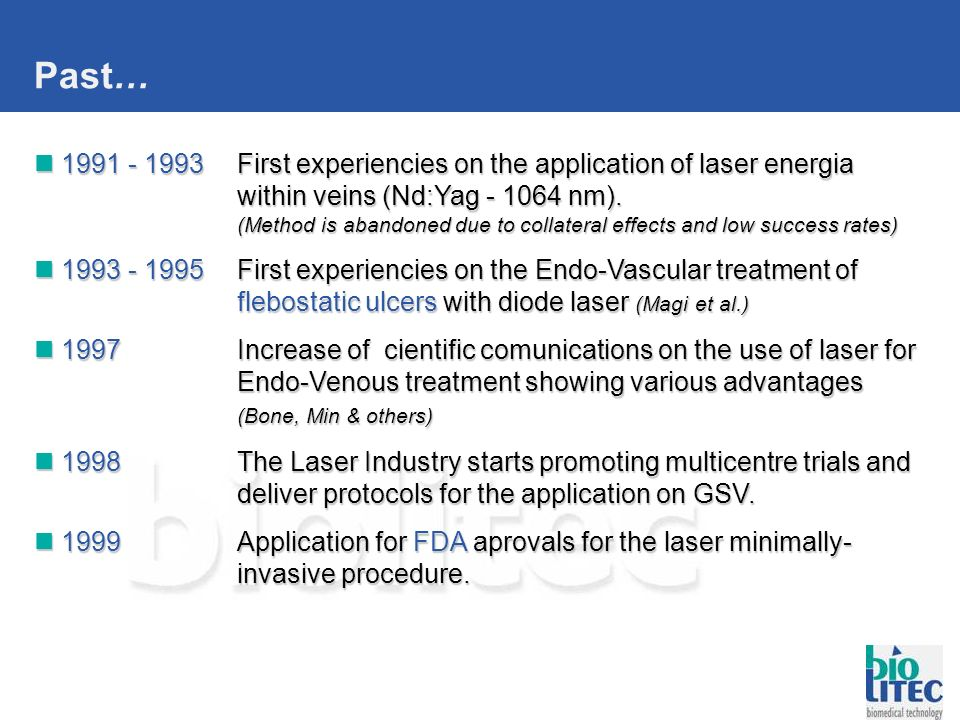 Past… 1991 - 1993 First experiencies on the application of laser energia within veins (Nd:Yag - 1064 nm).