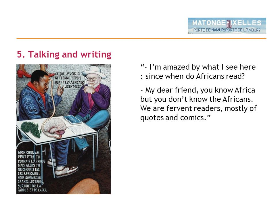 5. Talking and writing - I'm amazed by what I see here : since when do Africans read
